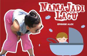 #NamaJadiLagu : Episode Alex