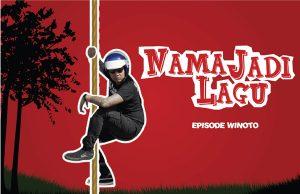 #NamaJadiLagu : Episode Winoto