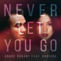 Never Let You Go - Andre Dunant Ft. Nadhira